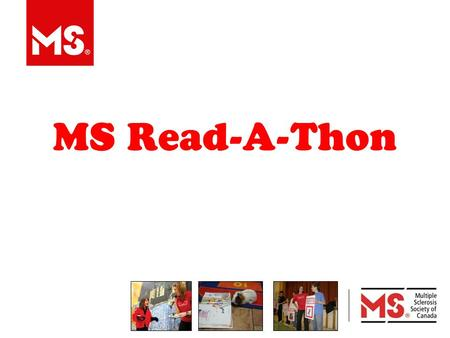 MS Read-A-Thon. 2 What is MS? MULTIPLE = SCLEROSIS = MANY SCARS.