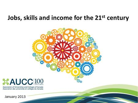 Jobs, skills and income for the 21 st century January 2013.