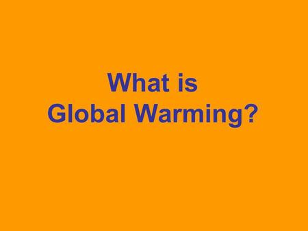 What is Global Warming?.