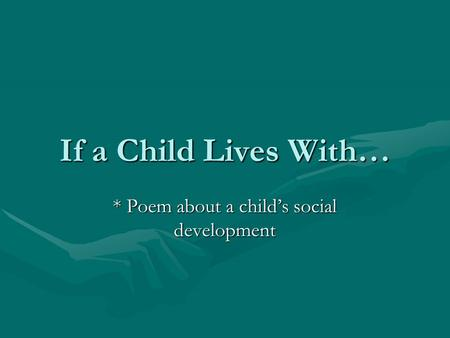 If a Child Lives With… * Poem about a child's social development.