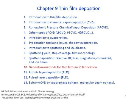 Chapter 9 Thin film deposition 1.Introduction to thin film deposition. 2.Introduction to chemical vapor deposition (CVD). 3.Atmospheric Pressure Chemical.