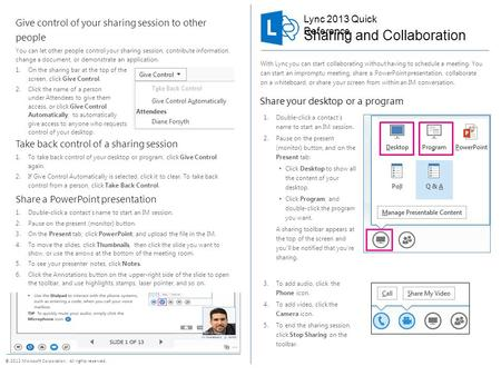 Lync 2013 Quick Reference © 2012 Microsoft Corporation. All rights reserved. With Lync you can start collaborating without having to schedule a meeting.