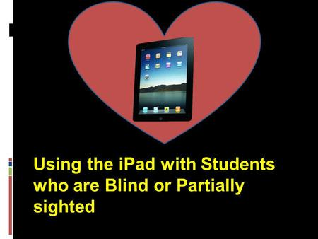 Using the iPad with Students who are Blind or Partially sighted.