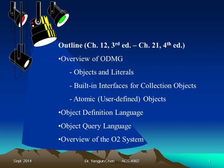 Sept. 2014Dr. Yangjun Chen ACS-49021 Outline (Ch. 12, 3 rd ed. – Ch. 21, 4 th ed.) Overview of ODMG - Objects and Literals - Built-in Interfaces for Collection.