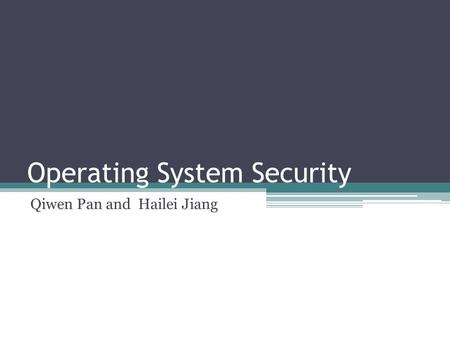 Operating System Security Qiwen Pan and Hailei Jiang.