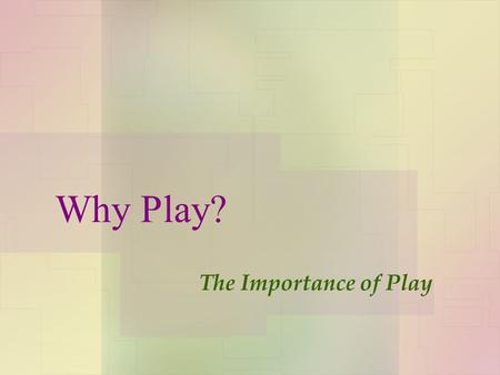 Why Play? The Importance of Play. Importance of Play  Children are active learners who construct their knowledge and understanding of their world through.