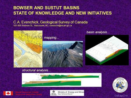 CAE Apr22/03 BOWSER AND SUSTUT BASINS STATE OF KNOWLEDGE AND NEW INITIATIVES C.A. Evenchick, Geological Survey of Canada 101-605 Robson St., Vancouver,
