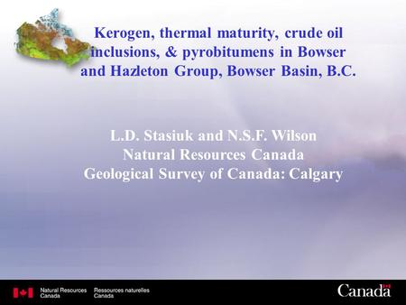 Kerogen, thermal maturity, crude oil inclusions, & pyrobitumens in Bowser and Hazleton Group, Bowser Basin, B.C. L.D. Stasiuk and N.S.F. Wilson Natural.
