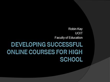 Robin Kay UOIT Faculty of Education. Overview  My Background  Your Background  Ideas & Strategies for Online Learning  Resources.