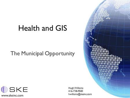 Health and GIS The Municipal Opportunity Hugh Williams 416-738-9583