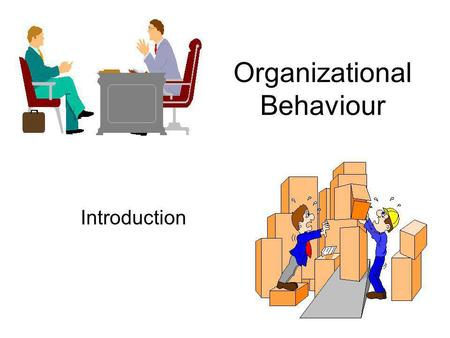 Organizational Behaviour Introduction. What are organizations? Social inventions for accomplishing goals through group effort. –Social inventions: There.