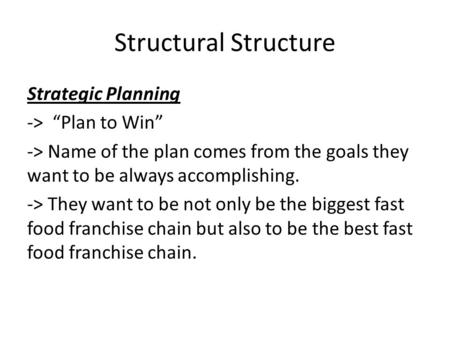 "Structural Structure Strategic Planning -> ""Plan to Win"" -> Name of the plan comes from the goals they want to be always accomplishing. -> They want to."