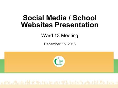 Social Media / School Websites Presentation Ward 13 Meeting December 16, 2013.