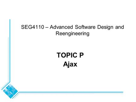 SEG4110 – Advanced Software Design and Reengineering TOPIC P Ajax.