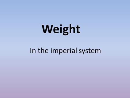 Weight In the imperial system. The pound as a unit of weight dates back at least as far as the time of the Romans the symbol for one pound is 1 lb. This.