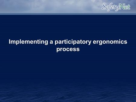 Implementing a participatory ergonomics process. Overview Traditional Ergonomic Practice PE definition/background Who is involved in PE programs PE in.