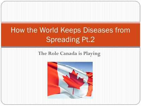 The Role Canada is Playing How the World Keeps Diseases from Spreading Pt.2.