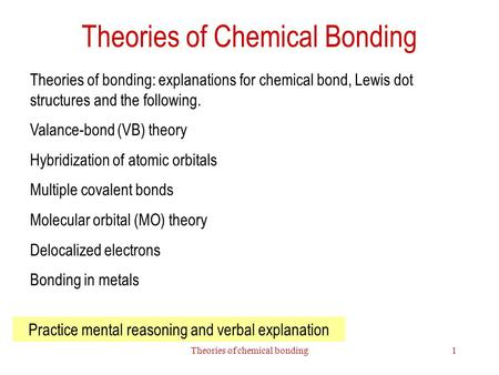 Theories of chemical bonding1 Theories of Chemical Bonding Theories of bonding: explanations for chemical bond, Lewis dot structures and the following.