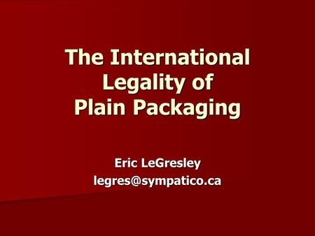 The International Legality of Plain Packaging Eric LeGresley