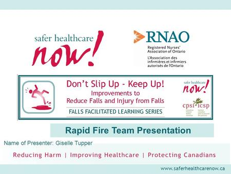 Www.saferhealthcarenow.ca Rapid Fire Team Presentation Name of Presenter: Giselle Tupper.
