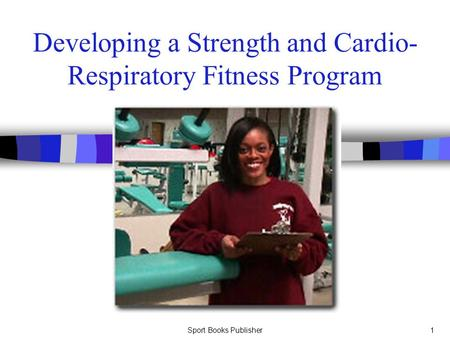 Developing a Strength and Cardio-Respiratory Fitness Program