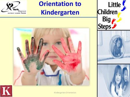Orientation to Kindergarten Kindergarten Orientation.