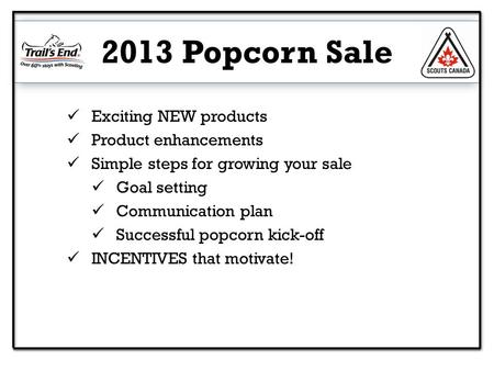Exciting NEW products Product enhancements Simple steps for growing your sale Goal setting Communication plan Successful popcorn kick-off INCENTIVES that.