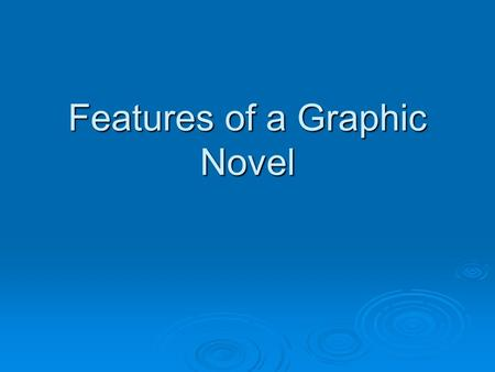 Features of a Graphic Novel. Definition of Graphic Novel  Combines elements of narrative, speech, illustrations and images  Longer than a comic book.