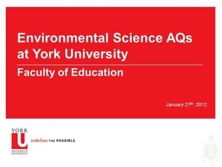 January 27 th, 2012 Environmental Science AQs at York University ___________________________________________________________________________________________________.