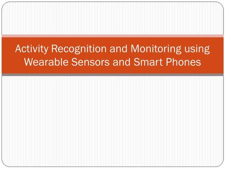 Activity Recognition and Monitoring using Wearable Sensors and Smart Phones.