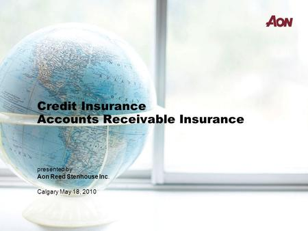 Credit Insurance Accounts Receivable Insurance presented by Aon Reed Stenhouse Inc. Calgary May 18, 2010.