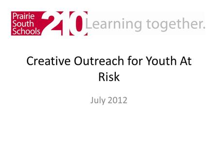 Creative Outreach for Youth At Risk July 2012. John Chisholm Alternate School - history and background In operation for many years and has had many.