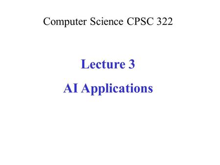 Computer Science CPSC 322 Lecture 3 AI Applications.