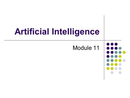 Artificial Intelligence Module 11. After this module, you will be able to… Explain the details of the Turing Test Explain counter arguments to the Turing.