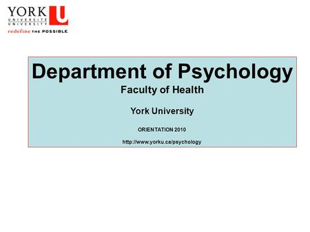 Department of Psychology Faculty of Health York University ORIENTATION 2010