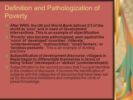 Definition and Pathologization of Poverty After WWII, the UN and World Bank defined 2/3 of the world as 'poor' and in need of development interventions.