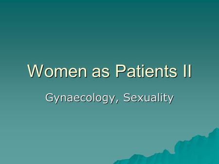 Women as Patients II Gynaecology, Sexuality.  Victorian physicians pushed the idea that men and women are different beyond contemporary ideas  Woman's.