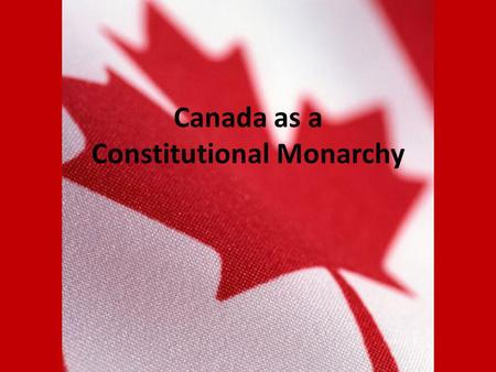 Canada as a Constitutional Monarchy. Canada is a constitutional monarchy. This means that the powers of the monarchy in Canada are limited by the Constitution.