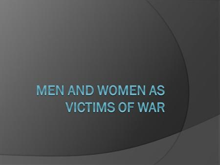 Introduction  Another facet of war-related gender roles is the treatment of both genders as victims of war  Gender roles also play a determinative role.