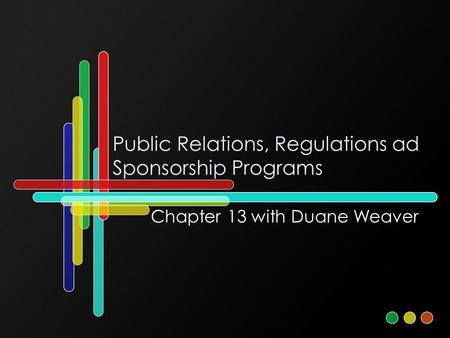 Public Relations, Regulations ad Sponsorship Programs Chapter 13 with Duane Weaver.