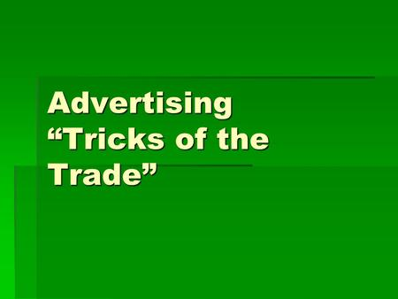 "Advertising ""Tricks of the Trade"". Introduction  Advertisers use many different methods to get consumers to buy their products. Often, what they try."