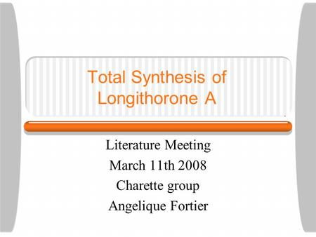 Total Synthesis of Longithorone A Literature Meeting March 11th 2008 Charette group Angelique Fortier.