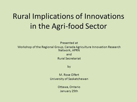 Rural Implications of Innovations in the Agri-food Sector Presented at Workshop of the Regional Group, Canada Agriculture Innovation Research Network,