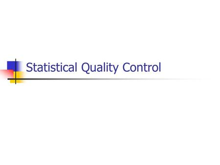Statistical Quality Control. Three SQC Categories Traditional descriptive statistics e.g. the mean, standard deviation, and range Acceptance sampling.