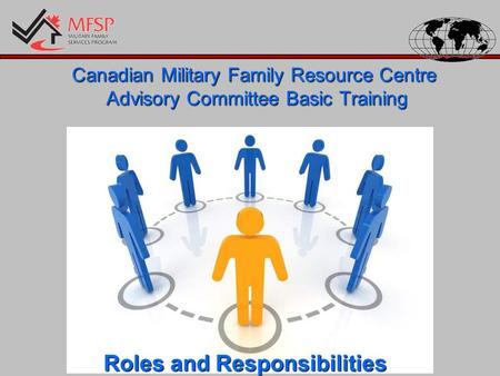 Canadian Military Family Resource Centre Advisory Committee Basic Training Roles and Responsibilities.
