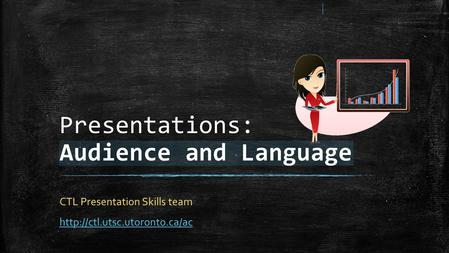 Presentations: Audience and Language CTL Presentation Skills team