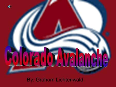 By: Graham Lichtenwald ♥ The Colorado Avalanche are a National Hockey League team based in Denver, Colorado. Their head coach is Joe Quenneville.