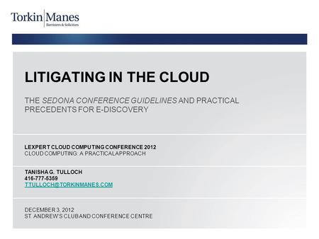 LITIGATING IN THE CLOUD THE SEDONA CONFERENCE GUIDELINES AND PRACTICAL PRECEDENTS FOR E-DISCOVERY LEXPERT CLOUD COMPUTING CONFERENCE 2012 CLOUD COMPUTING: