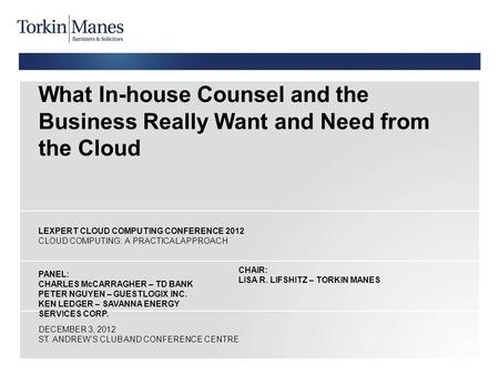 What In-house Counsel and the Business Really Want and Need from the Cloud LEXPERT CLOUD COMPUTING CONFERENCE 2012 CLOUD COMPUTING: A PRACTICAL APPROACH.