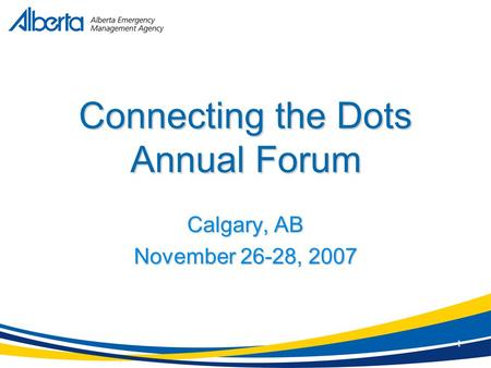 1 Connecting the Dots Annual Forum Calgary, AB November 26-28, 2007.